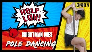 HELP LAH! Ep 5: Brightman Does POLE DANCING!