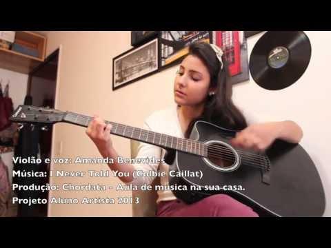 Violão e voz: Amanda Benevides /  I Never Told You / Chordata: Aula de música em casa.