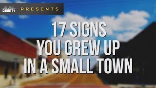 17 Signs You Grew Up in a Small Town -- WIDE OPEN COUNTRY