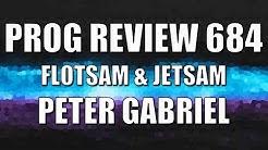 Prog Review 684 - Flotsam & Jetsam - Peter Gabriel