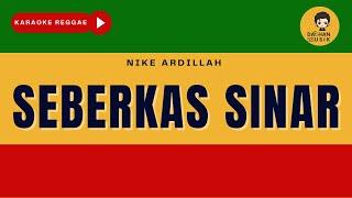 Download Lagu SEBERKAS SINAR - Nike Ardilla (Karaoke Reggae Version) By Daehan Musik mp3