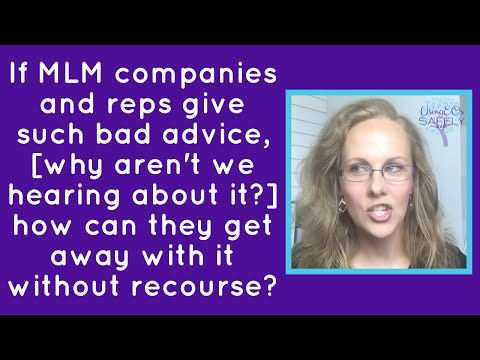 If MLM companies and reps gave such bad advice, how can they get away with it without recourse?