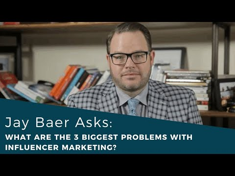 Jay Baer Asks: What are the 3 Biggest Problems with Influencer Marketing?