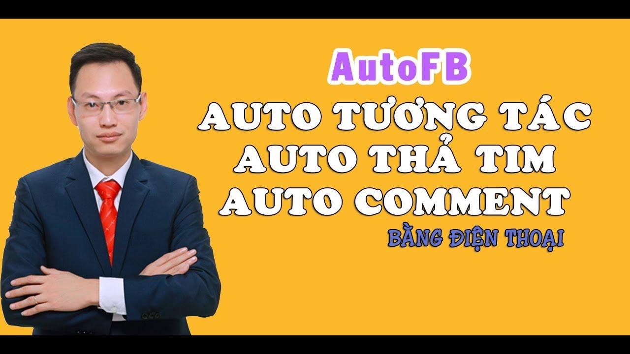 Hướng dẫn auto thả tim, auto tương tác, auto comment bằng phần mềm autofb – Nguyễn Trí Long
