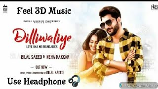 IN 3D Audio /Dilliwaliye (full ) Bilal saeed /Neha kakkar /Use Headphone 🎧