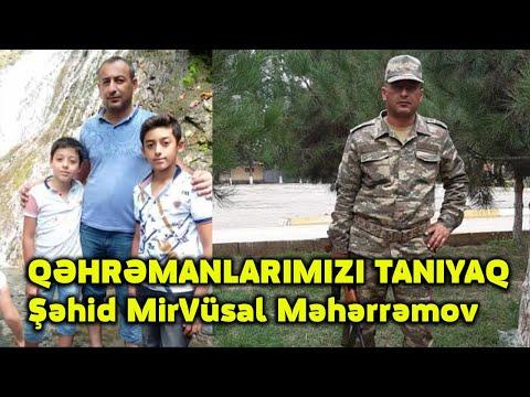 QƏHRƏMANLARIMIZI TANIYAQ-Şəhid MirVüsal Məhərrəmov Kərbəlayi Aslan oğlu