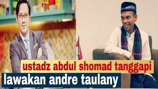 UST ABDUL SHOMAD TANGGAPI ANDRE TAULANY