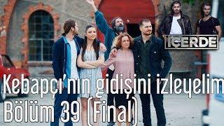 İçerde 39. Bölüm (Final) -  Kebapçı