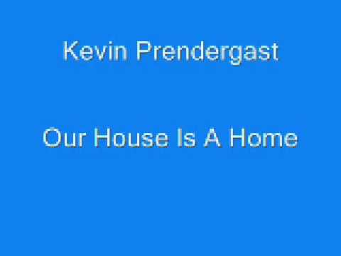 Kevin Prendergast - Our House Is A Home
