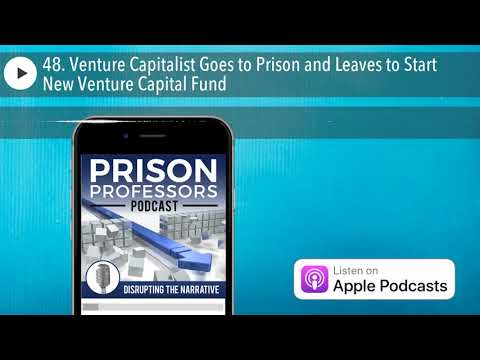48. Venture Capitalist Goes to Prison and Leaves to Start New Venture Capital Fund