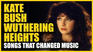 Songs that Changed Music: Kate Bush -  Wuthering Heights