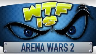 ► WTF Is... - Arena Wars 2 ?
