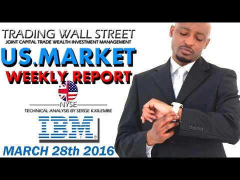 US MARKET WEEKLY REPORT MARCH 28 2016 + IBM STOCK TRADING.