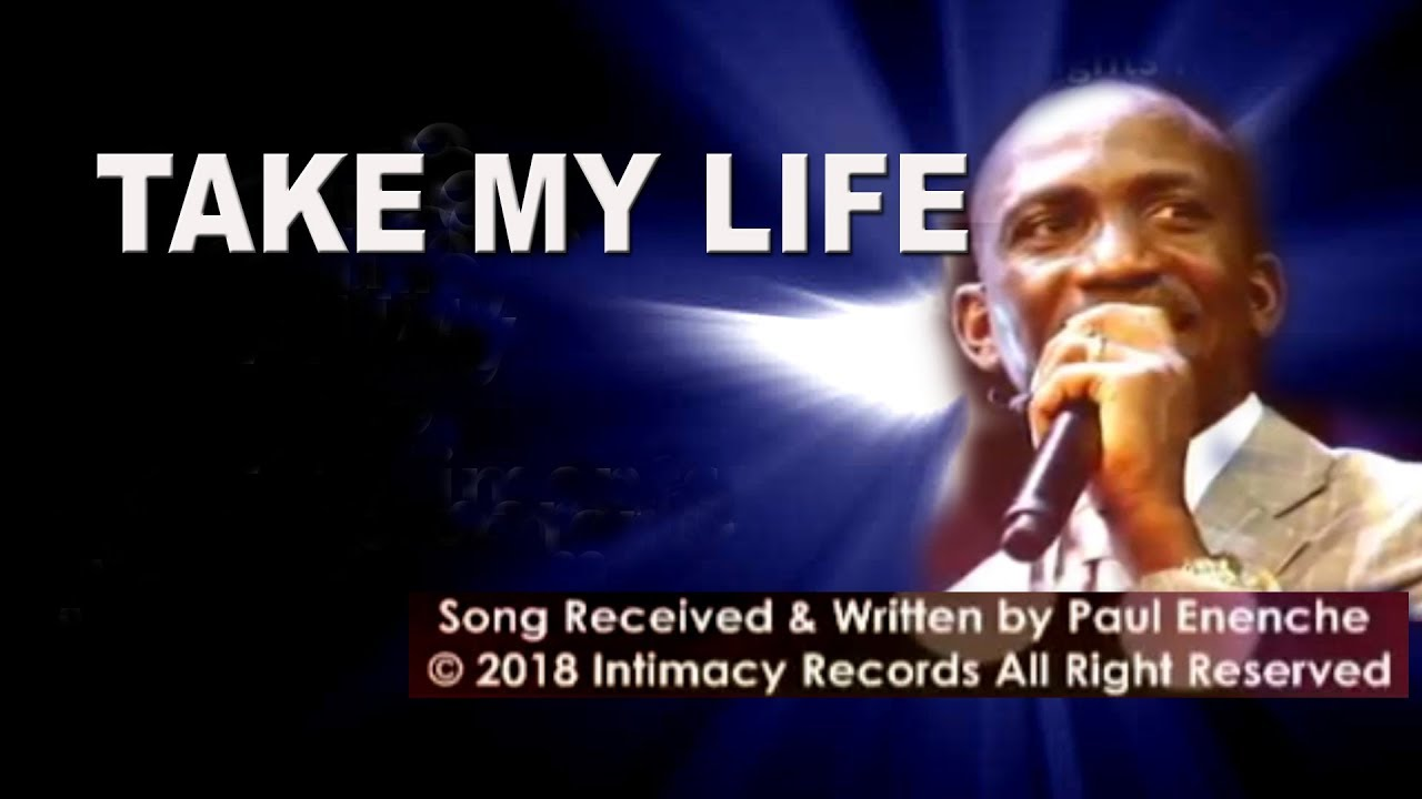 Download TAKE MY LIFE SONG [song] by Dr Pastor Paul Enenche