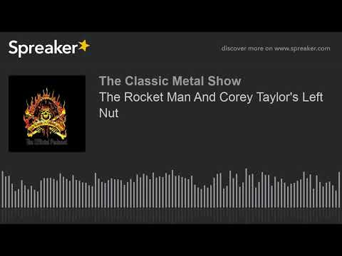 The Rocket Man And Corey Taylor's Left Nut