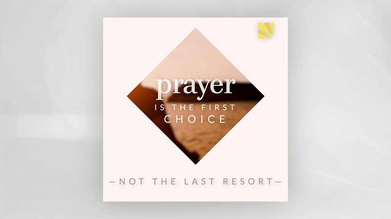 Is Prayer Your Last Resort?