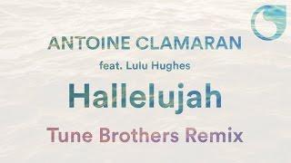 antoine clamaran ft lulu hughes hallelujah tune brothers remix
