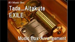 Gambar cover Tada...Aitakute/EXILE [Music Box]