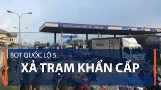 BOT quốc lộ 5 xả trạm khẩn cấp | VTC1