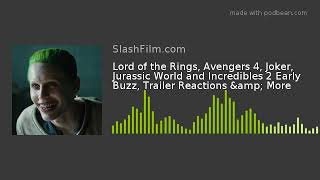 Lord of the Rings, Avengers 4, Joker, Jurassic World and Incredibles 2 Early Buzz, Trailer Reactions