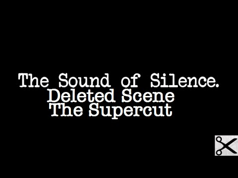 The Sound Of Silence (Deleted Scene) - The Supercut For Dondrapersayswhat