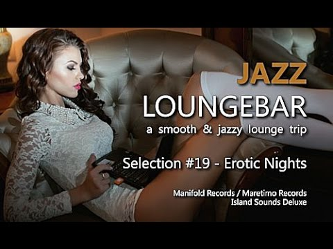 Jazz Loungebar - Selection #19 Erotic Nights, HD, 2015, Smooth Lounge Music