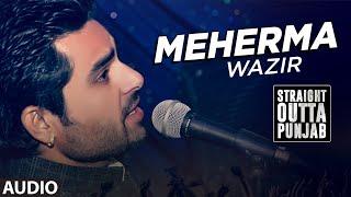 Latest Punjabi Song 2016   Meherma   Wazir   JSL Singh   T-Series Apna Punjab