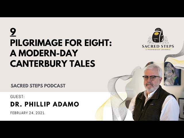9: Pilgrimage for Eight; Walking a modern-day Canterbury Tales with Dr. Phil Adamo