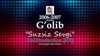 G'olib - Suzsiz Sevgi [Archive 2006-2007] [KP]