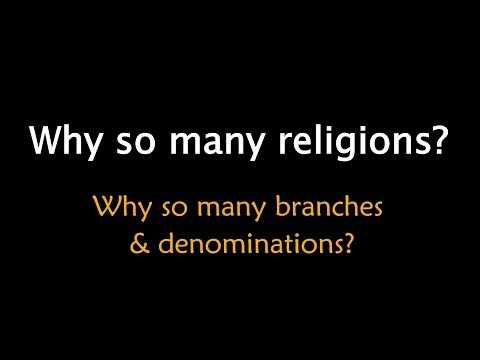 Why So Many Religions, Denominations, Branches? - Comparative Religion
