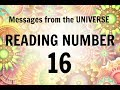 READING # 16 * YOUR MESSAGE FROM THE UNIVERSE