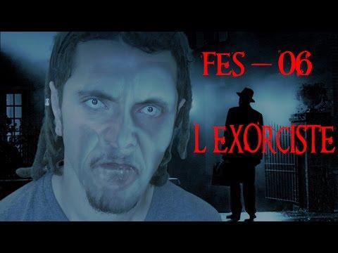 FES - 06 - L'Exorciste (Interdit -12 ans) (SPOIL!)