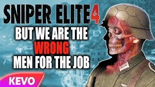 Sniper Elite 4 but we are the wrong men for the job