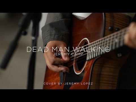 """Dead Man Walking"" By Jeremy Camp // Cover By Jeremy Lopez"