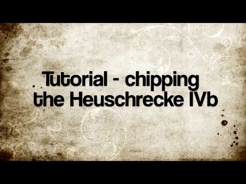 Tutorial  - Chipping the Heuschrecke IVb
