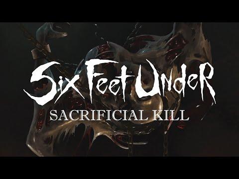 "Six Feet Under ""Sacrificial Kill"" (OFFICIAL)"