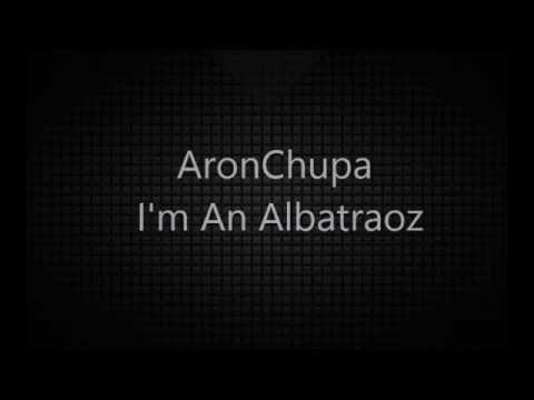 AronChupa - I'm an Albatraoz (lyrics) lol