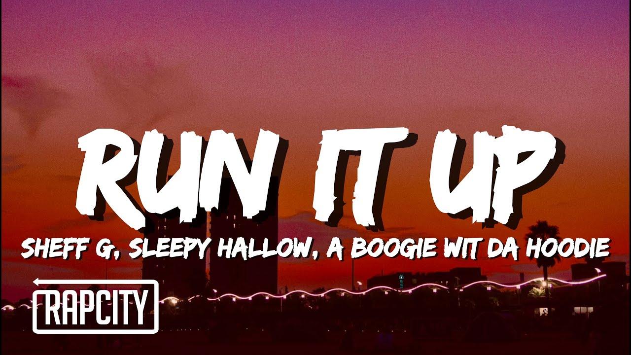 Sheff G - Run It Up (Lyrics) ft. Sleepy Hallow & A Boogie Wit da Hoodie