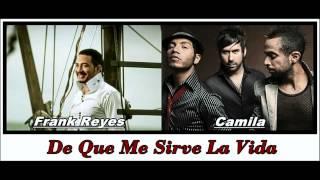 De Que Me Sirve La Vida - Frank Reyes Ft. Camila ★Nueva Bachata 2012★