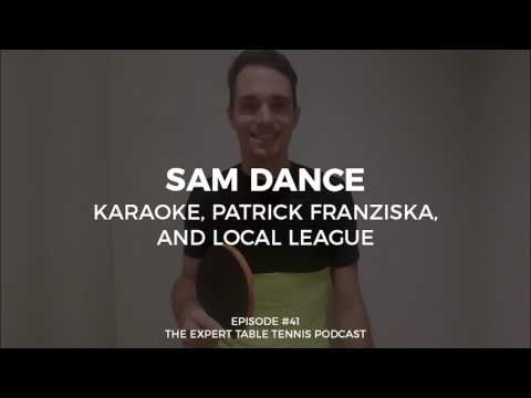 Sam Dance: Karaoke, Patrick Franziska, and Local League (ETT
