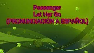 Let Her Go - Passenger ( PRONUNCIACIÓN A ESPAÑOL)