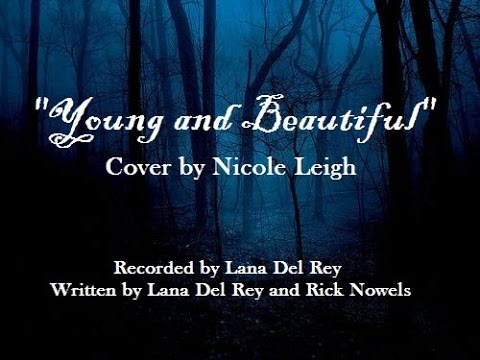 """Nicole Leigh // """"Young and Beautiful"""" Cover // Lana Del Rey and Rick Nowels"""