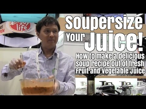 Soupersize Your Juice - How to Make a Delicious Soup Recipe from Juice