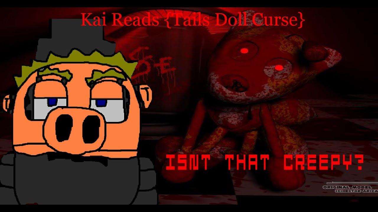 Kai Reads Tails Doll Curse {CreepyPasta}