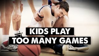 Kids Play Too Many Games! (Problems with Youth Basketball)
