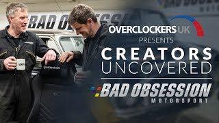 CREATORS UNCOVERED - Bad Obsession Motorsport