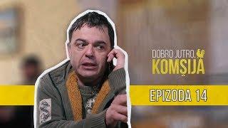 DOBRO JUTRO KOMŠIJA (NOVA SERIJA) - EPIZODA 14
