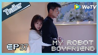【ENG SUB】My Robot Boyfriend EP37 trailer Mo Bai tells Meng Yan truth about he is a robot?
