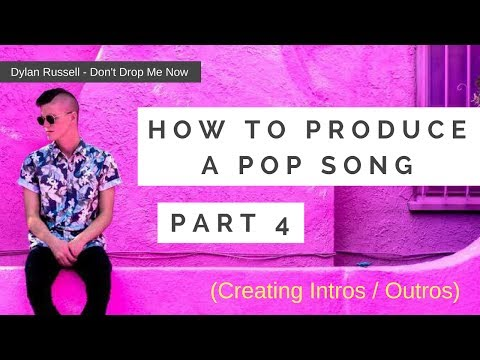 How To Make A Pop Song SERIES (Pt. 4 of 6) Intro & Outro