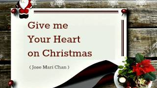 GIve me Your Heart for Christmas - Jose Mari Chan